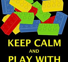 KEEP CALM AND PLAY WITH BRICKS by Customize My Minifig