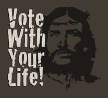 Vote with Your Life - che-jesus by morepraxis