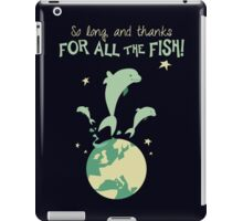 So long, and thanks for all the fish! iPad Case/Skin