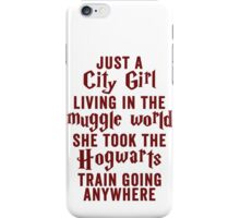 Just A City Girl, Living In The Muggle World; She Took The Hogwarts Train Going Anywhere iPhone Case/Skin