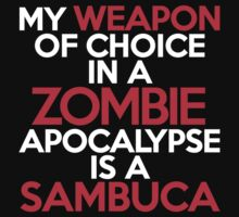My weapon of choice in a Zombie Apocalypse is a sambuca by onebaretree