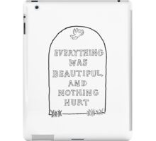 Everything was Beautiful and Nothing Hurt. iPad Case/Skin