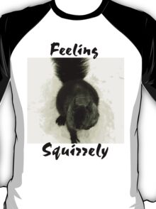 Feeling Squirrely T-Shirt