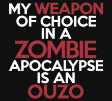 My weapon of choice in a Zombie Apocalypse is an ouzo by onebaretree