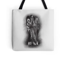 Whatever you do, don't blink.  Tote Bag