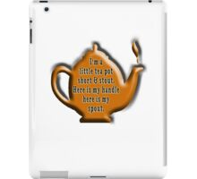 I'm a little tea pot, short & stout, here is my handle, here is my spout. Childs poem iPad Case/Skin