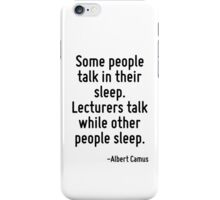 Some people talk in their sleep. Lecturers talk while other people sleep. iPhone Case/Skin