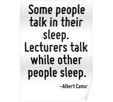 Some people talk in their sleep. Lecturers talk while other people sleep. Poster