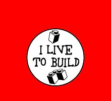 I  LIVE TO BUILD by Customize My Minifig