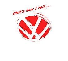 VW logo shirt - that's how i roll... -  Photographic Print