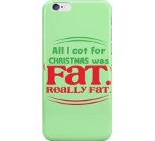 All I got for Christmas was FAT really FAT! iPhone Case/Skin
