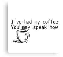 I've had my coffee Canvas Print