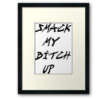 Smack my bitch up! Tee Framed Print