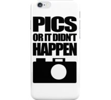 Pics Or It Didn't Happen iPhone Case/Skin