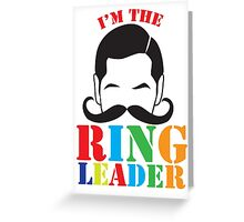 I'm the RINGLEADER Greeting Card