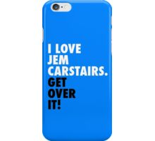 I Love Jem Carstairs. Get Over It! iPhone Case/Skin