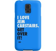 I Love Jem Carstairs. Get Over It! Samsung Galaxy Case/Skin