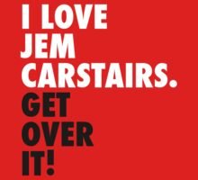 I Love Jem Carstairs. Get Over It! by xminorityx