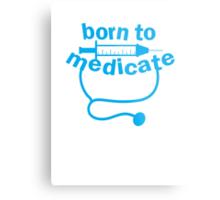 Born to medicate! Metal Print