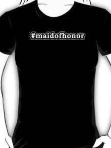 Maid Of Honor - Hashtag - Black & White T-Shirt
