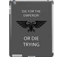 Warhammer 40k - Die for the Emperor or die trying iPad Case/Skin