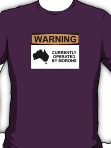 WARNING: CURRENTLY OPERATED BY MORONS T-Shirt