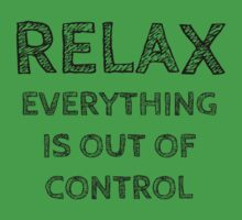 RELAX.. EVERYTHING IS OUT OF CONTROL by Rob Price