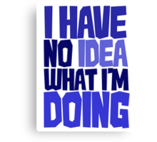 I have no idea what I'm doing Canvas Print