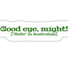 "Good eye, might! (""Hello"" in Australian) Sticker"