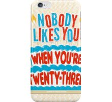 Nobody Likes You When You're 23 iPhone Case/Skin