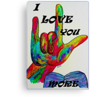 I LOVE YOU MORE - American Sign Language Canvas Print