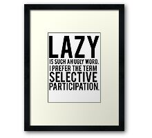 Selective Participation Funny Framed Print