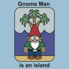 Gnome man is an island by LettuceGnome