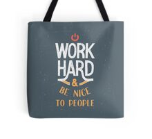 Work Hard and be nice to people Tote Bag