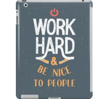 Work Hard and be nice to people iPad Case/Skin