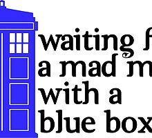 Waiting For a Mad Man With a Blue Box by geekerymade