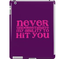 NEVER underestimate my ability to hit you! distressed version iPad Case/Skin