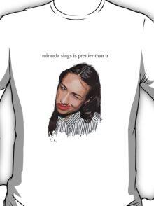 Miranda sings is prettier than u T-Shirt