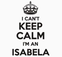 I cant keep calm Im an ISABELA by icant