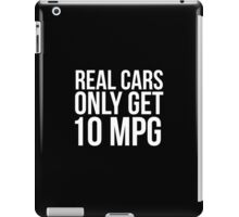 Funny 'Real Cars Only Get 10 MPG' T-Shirt, Hoodies and Accessories iPad Case/Skin