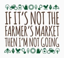 Amazing 'If It's not the Farmer's Market, Then I'm Not Going' Funny T-Shirt and Accessories by Albany Retro