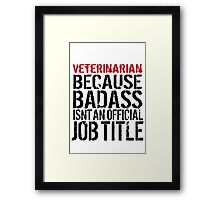 Funny 'Veterinarian Because Badass Isn't a Job Title' T-Shirt for Veterinarians Framed Print