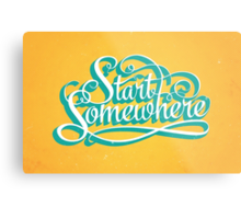 Start Somewhere Metal Print