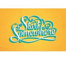 Start Somewhere Photographic Print