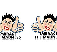 Embrace the Madness! by fitch