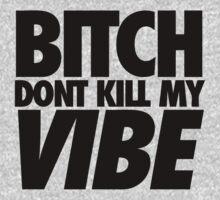 Bitch Dont Kill My Vibe by kammys