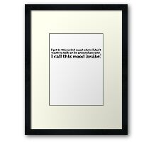 I get in this weird mood where I don't want to talk or be around anyone. I call this mood 'awake' Framed Print