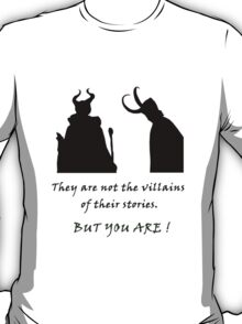 They are not the villains of their stories... T-Shirt