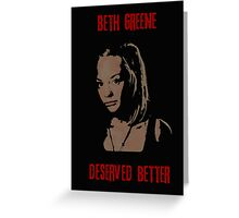 Beth Greene Deserved Better. Greeting Card