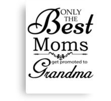 Best Mom Get Promoted To Grandma Canvas Print